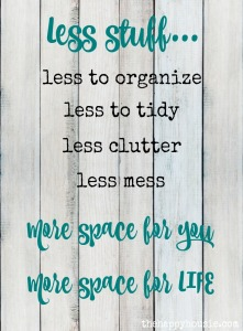 Less-Stuff-means-less-to-organize-less-to-tidy-less-clutter-and-less-mess-more-space-for-you-and-more-space-for-life-tips-on-how-to-get-there-at-thehappyhousie.com_